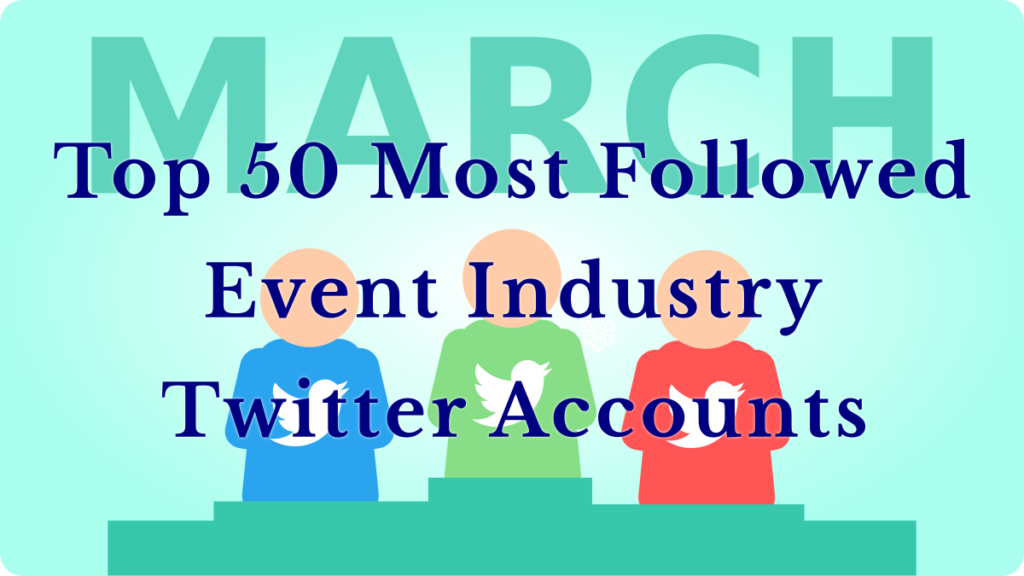 Top 50 Most Followed Event Industry Twitter Accounts For March 2021