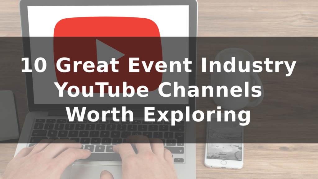 10 Great Event Industry YouTube Channels Worth Exploring