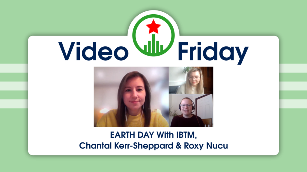 Earth Day with IBTM &  Chantal Kerr-Shppard and Roxy Nucu