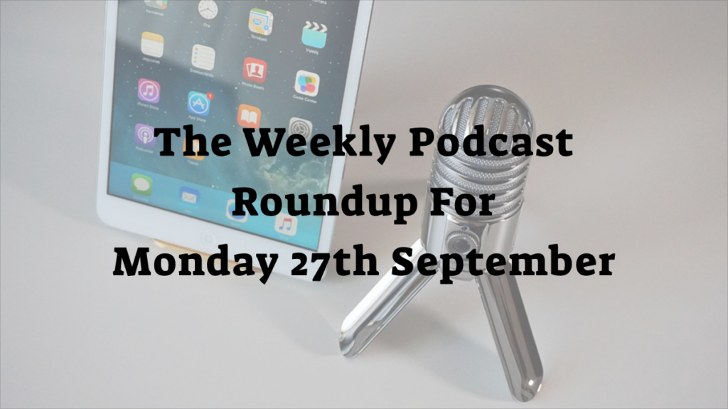 Weekly podcast roundup