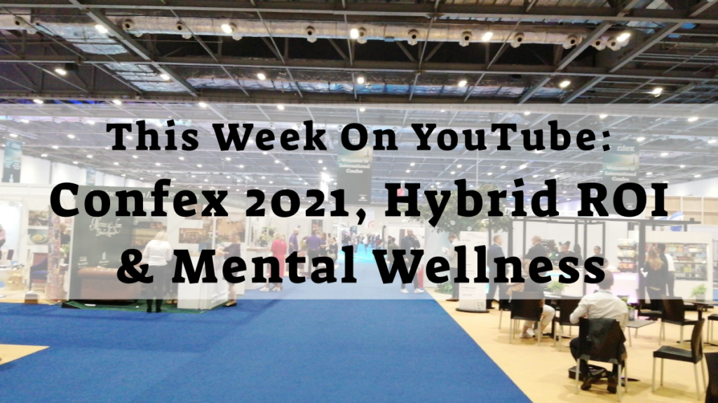 Videos on YouTube - Confex 2021, ROI of Hybrid Events & Mental Awareness